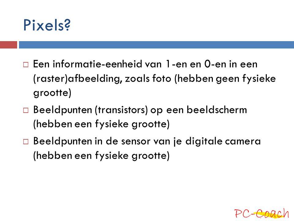 Pixels Een informatie-eenheid van 1-en en 0-en in een (raster)afbeelding, zoals foto (hebben geen fysieke grootte)