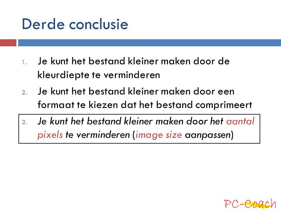 Derde conclusie Je kunt het bestand kleiner maken door de kleurdiepte te verminderen.