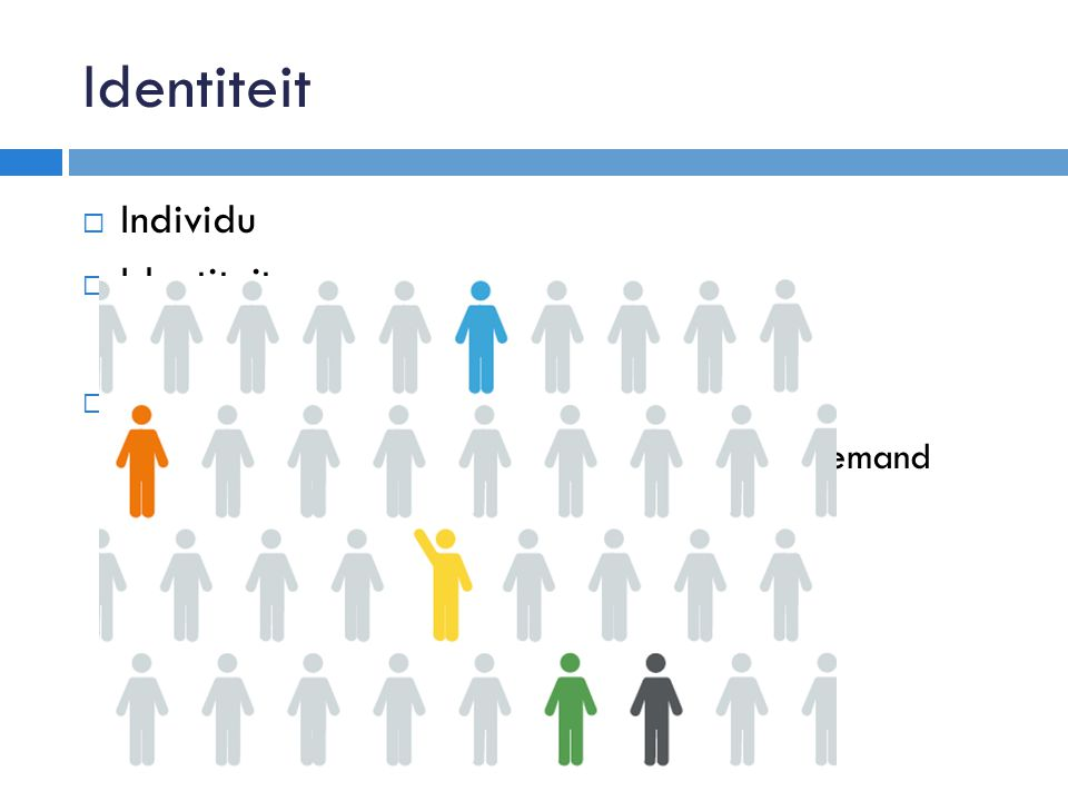 Identiteit Individu Identiteit Eigenschappen Geheel van eigenschappen