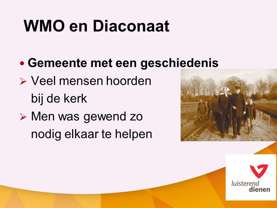 WMO en Diaconaat Gemeente met een geschiedenis Veel mensen hoorden