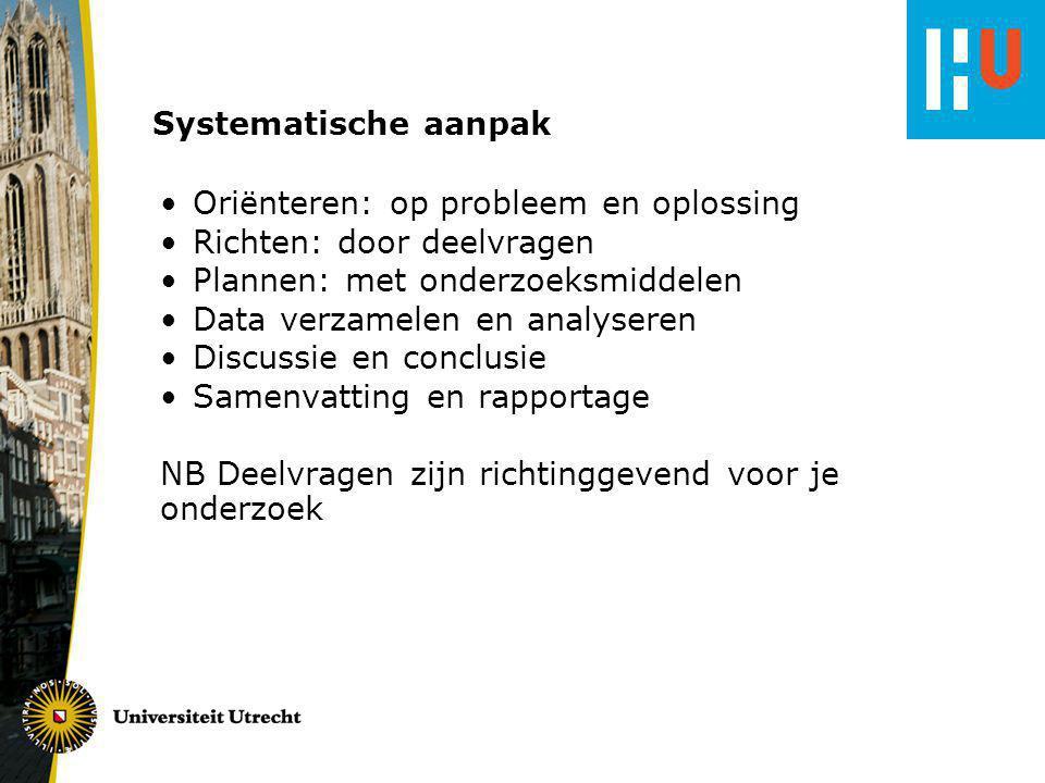 Systematische aanpak Oriënteren: op probleem en oplossing. Richten: door deelvragen. Plannen: met onderzoeksmiddelen.