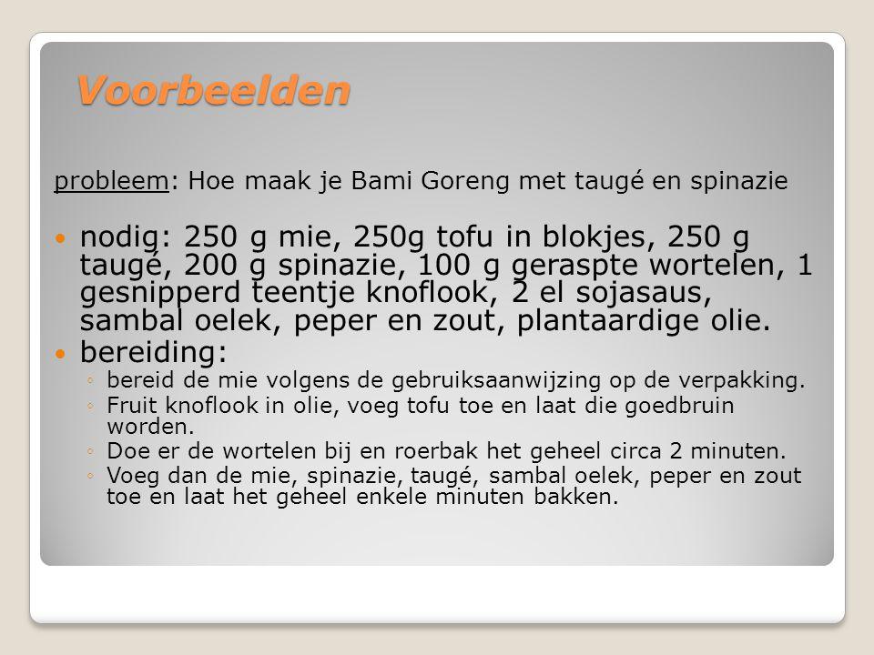 Voorbeelden probleem: Hoe maak je Bami Goreng met taugé en spinazie.