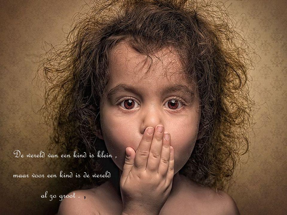 De wereld van een kind is klein ,