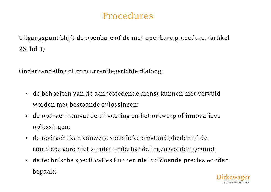 Procedures Uitgangspunt blijft de openbare of de niet-openbare procedure. (artikel 26, lid 1) Onderhandeling of concurrentiegerichte dialoog;