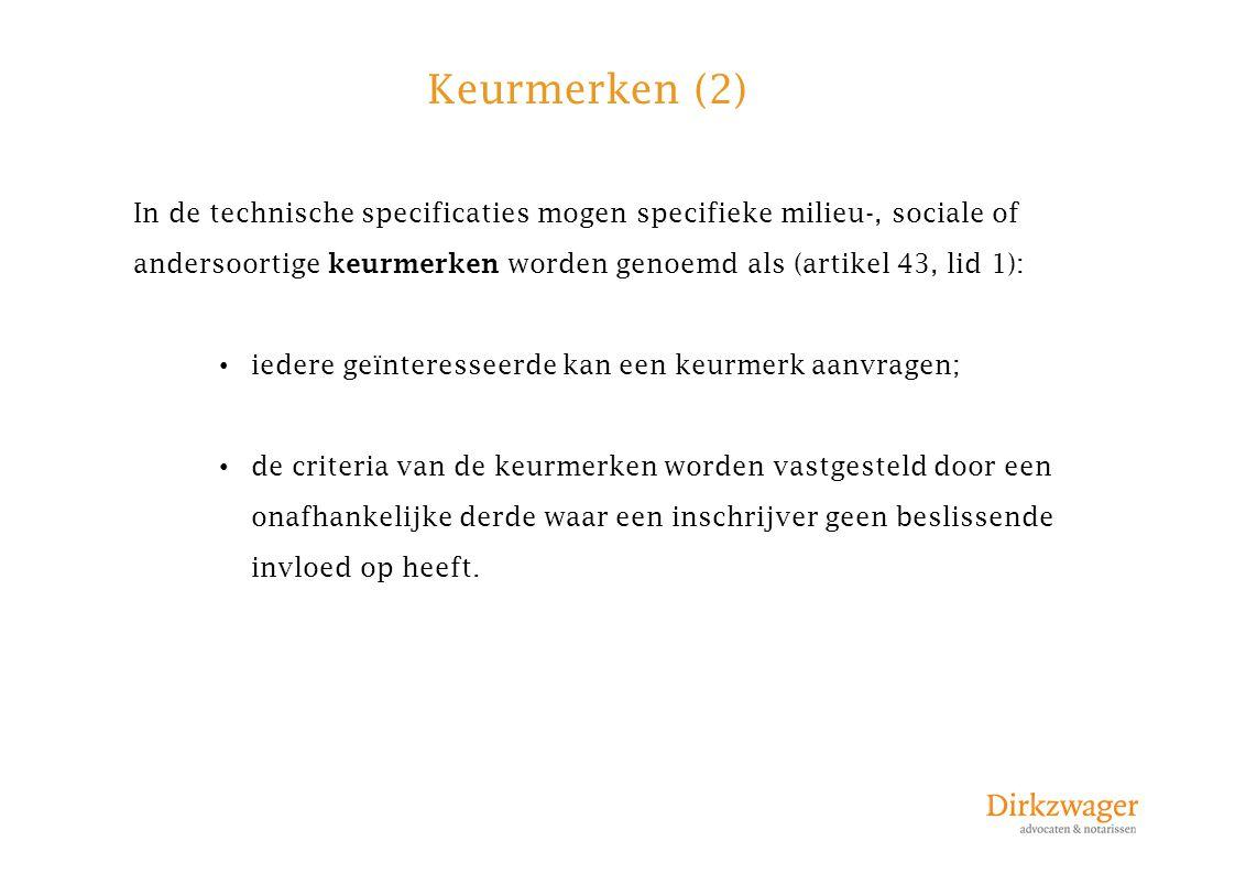 Keurmerken (2) In de technische specificaties mogen specifieke milieu-, sociale of andersoortige keurmerken worden genoemd als (artikel 43, lid 1):