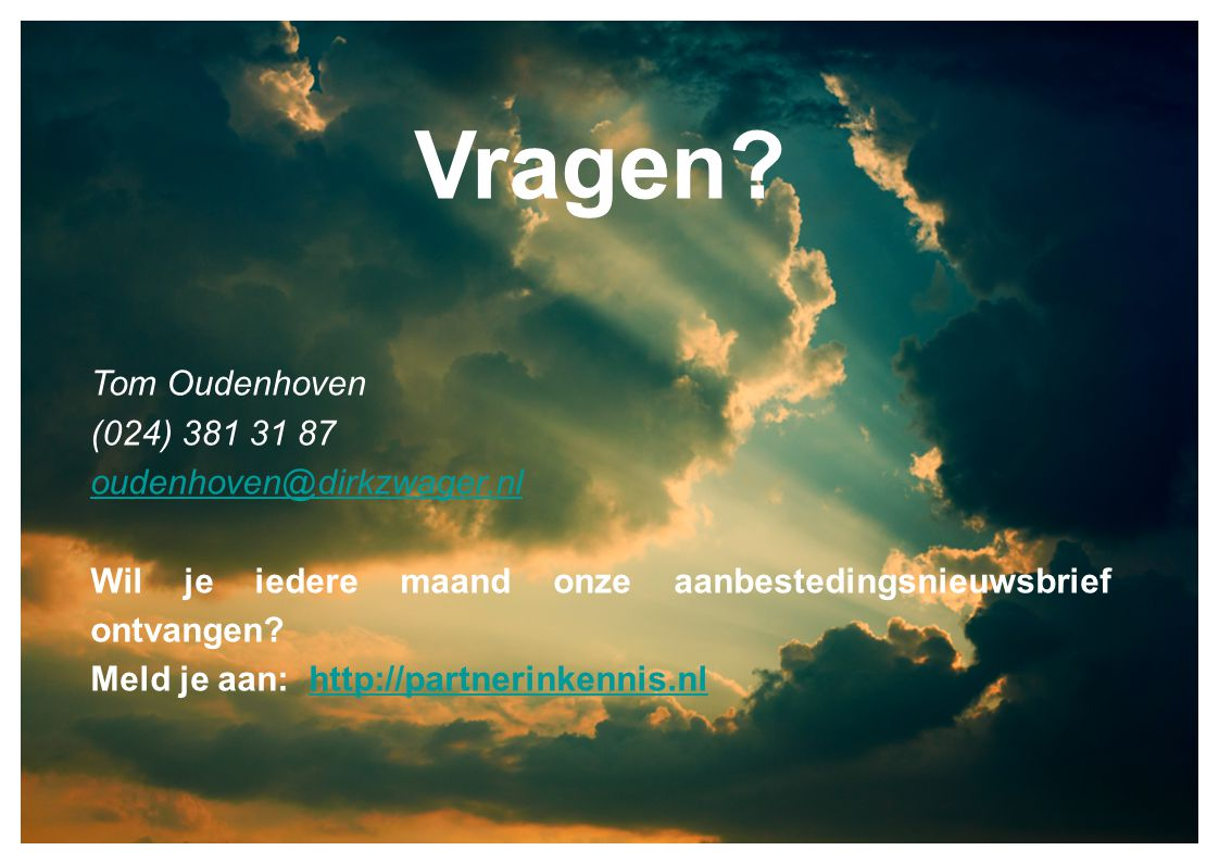 Vragen Tom Oudenhoven (024) 381 31 87 oudenhoven@dirkzwager.nl