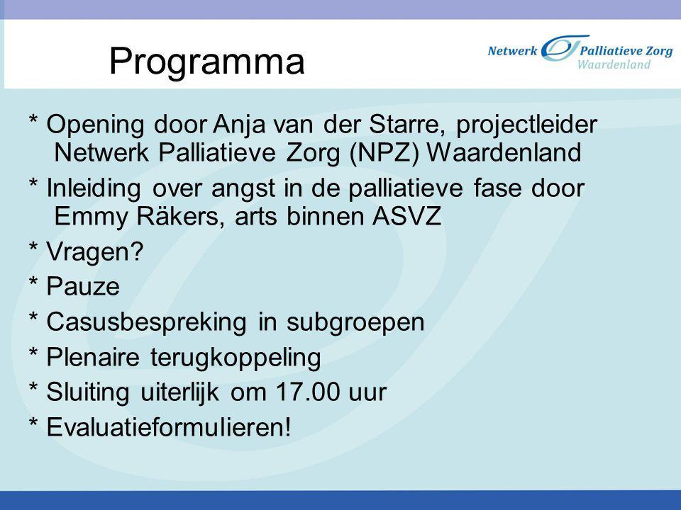 Programma * Opening door Anja van der Starre, projectleider Netwerk Palliatieve Zorg (NPZ) Waardenland.