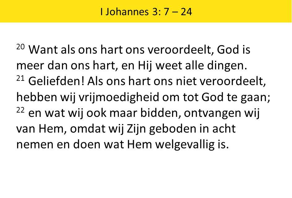 I Johannes 3: 7 – 24 20 Want als ons hart ons veroordeelt, God is meer dan ons hart, en Hij weet alle dingen.