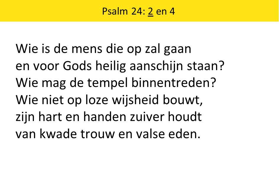 Wie is de mens die op zal gaan en voor Gods heilig aanschijn staan