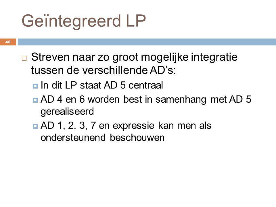 Geïntegreerd LP Streven naar zo groot mogelijke integratie tussen de verschillende AD's: In dit LP staat AD 5 centraal.