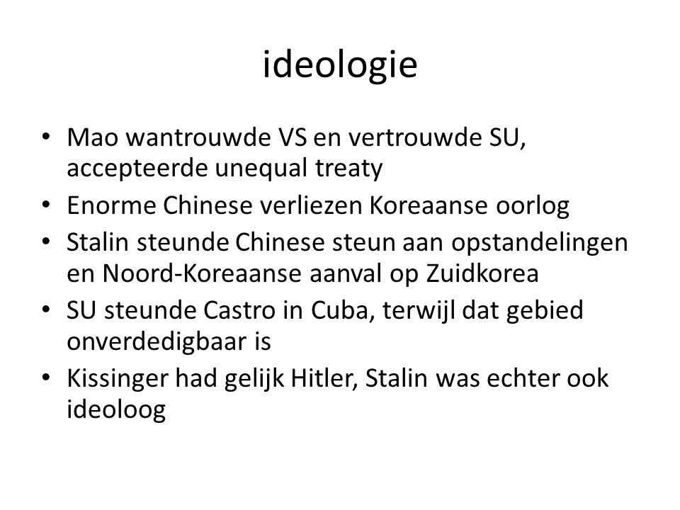 ideologie Mao wantrouwde VS en vertrouwde SU, accepteerde unequal treaty. Enorme Chinese verliezen Koreaanse oorlog.