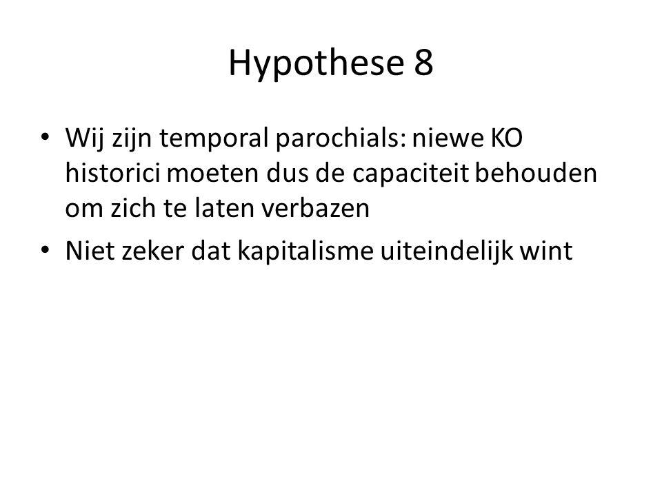 Hypothese 8 Wij zijn temporal parochials: niewe KO historici moeten dus de capaciteit behouden om zich te laten verbazen.