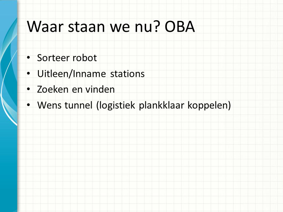 Waar staan we nu OBA Sorteer robot Uitleen/Inname stations
