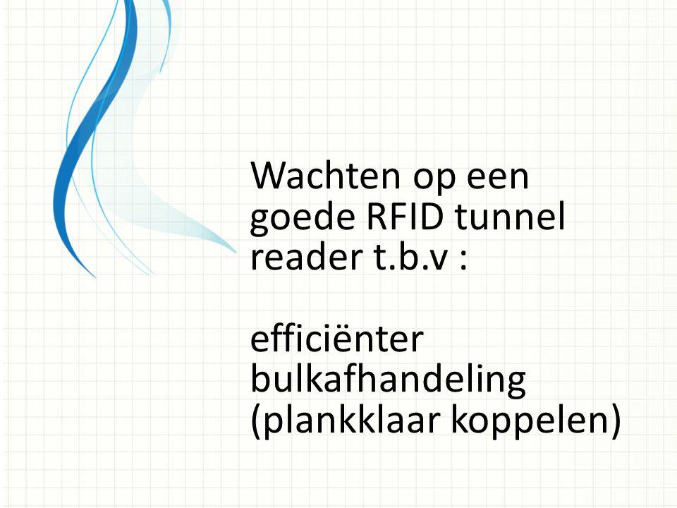 Wachten op een goede RFID tunnel reader t.b.v :