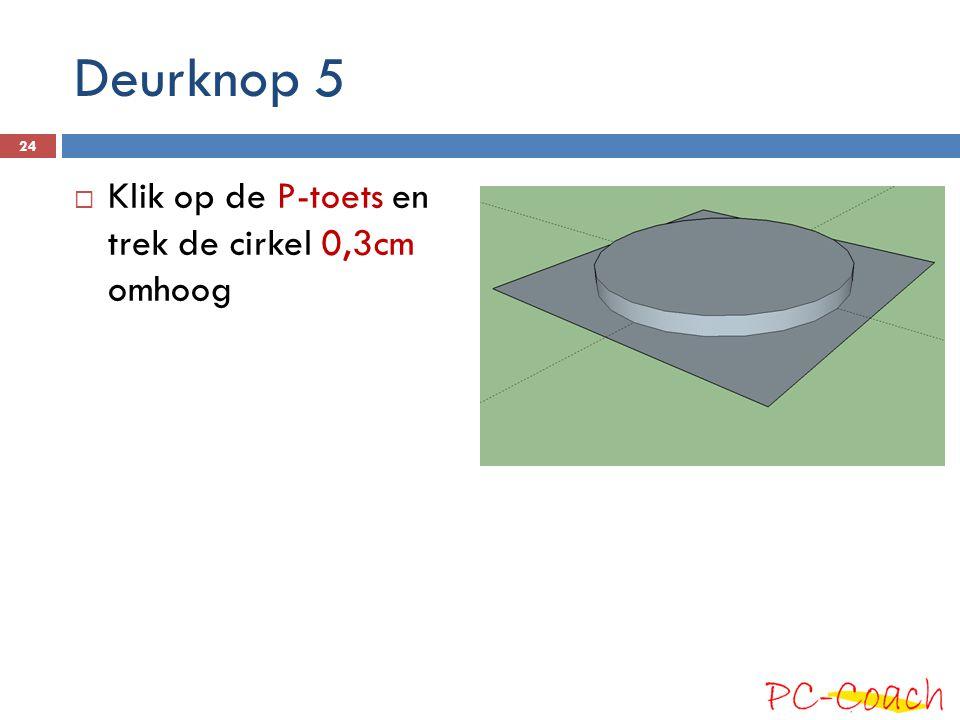 Deurknop 5 Klik op de P-toets en trek de cirkel 0,3cm omhoog