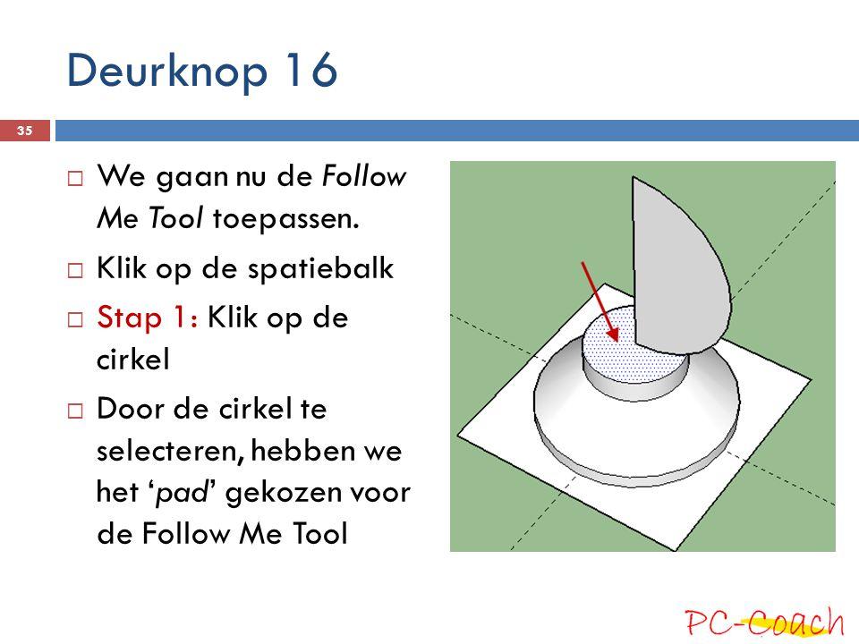 Deurknop 16 We gaan nu de Follow Me Tool toepassen.