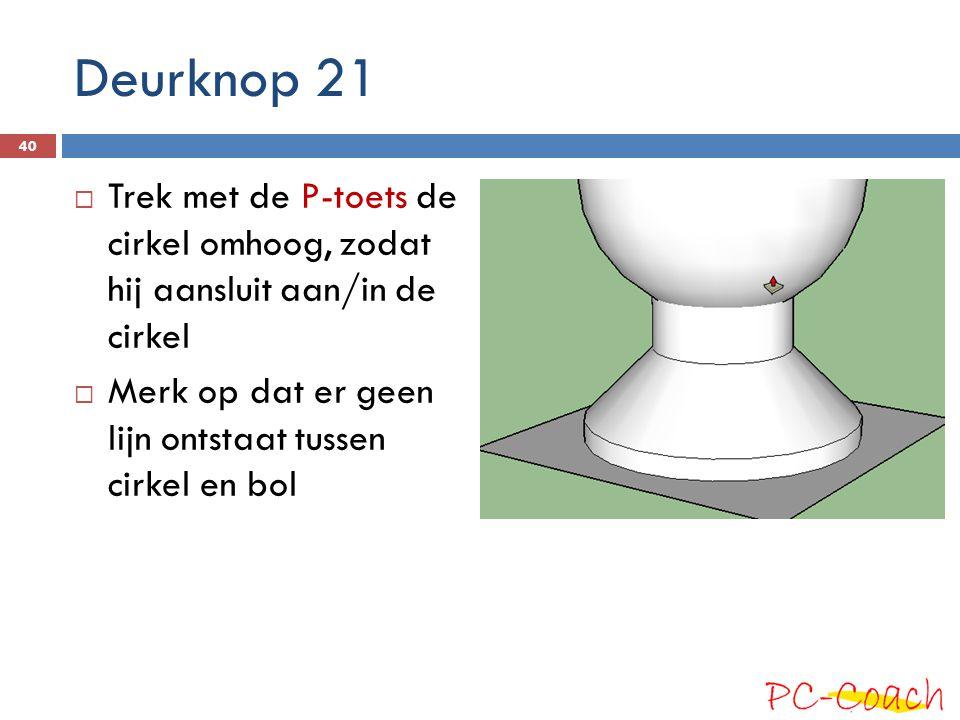Deurknop 21 Trek met de P-toets de cirkel omhoog, zodat hij aansluit aan/in de cirkel.