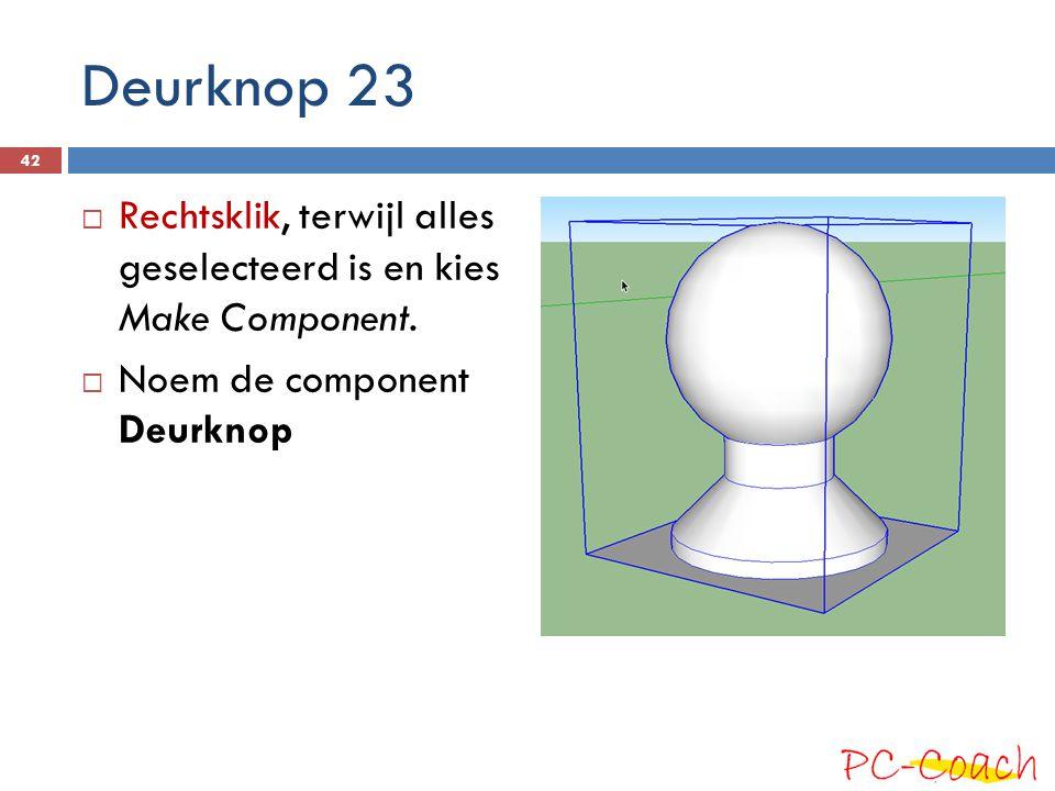 Deurknop 23 Rechtsklik, terwijl alles geselecteerd is en kies Make Component.