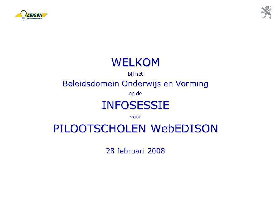 WELKOM bij het Beleidsdomein Onderwijs en Vorming op de INFOSESSIE voor PILOOTSCHOLEN WebEDISON 28 februari 2008