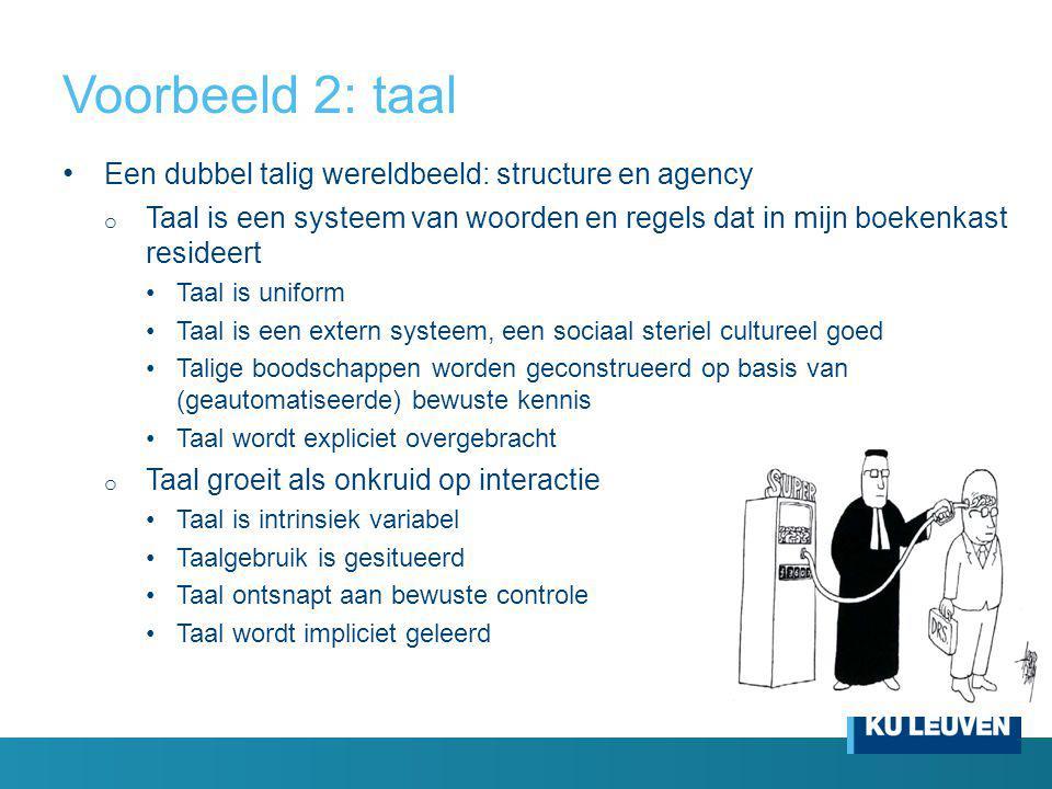 Voorbeeld 2: taal Een dubbel talig wereldbeeld: structure en agency