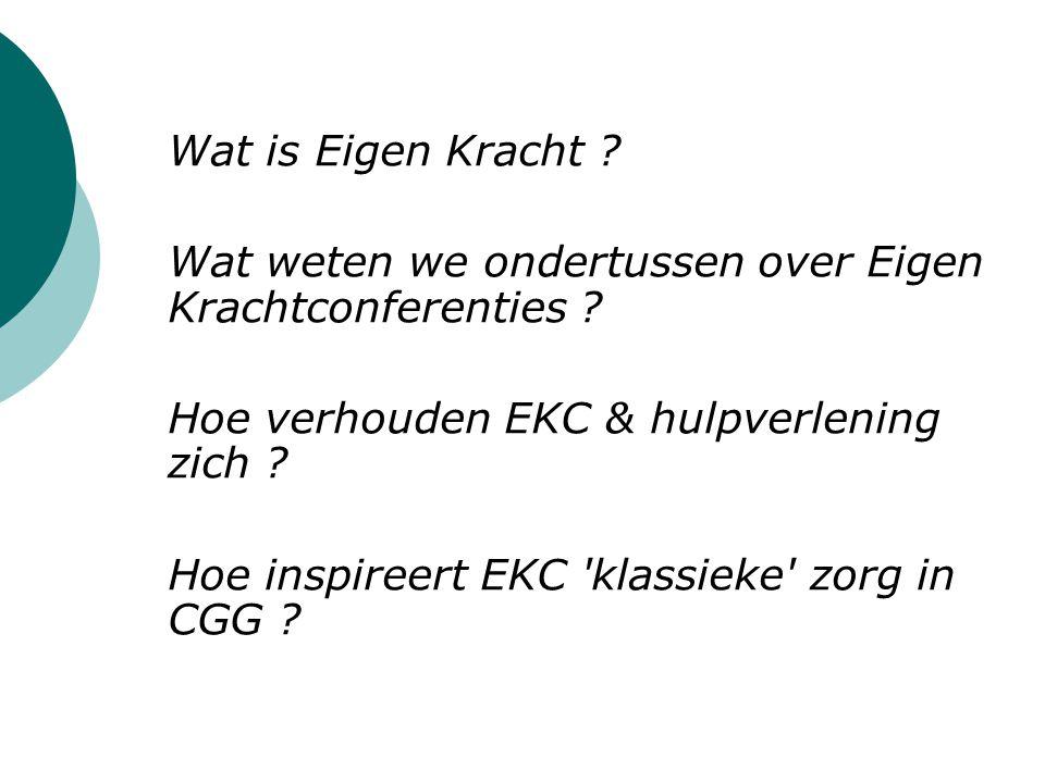 Wat is Eigen Kracht Wat weten we ondertussen over Eigen Krachtconferenties Hoe verhouden EKC & hulpverlening zich