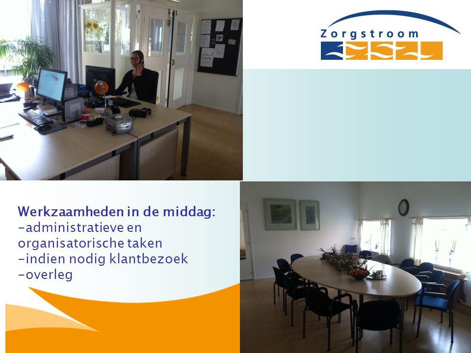 Werkzaamheden in de middag: -administratieve en organisatorische taken