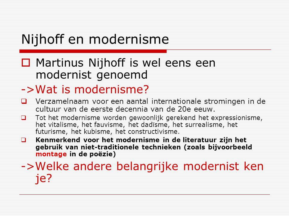 Nijhoff en modernisme Martinus Nijhoff is wel eens een modernist genoemd. ->Wat is modernisme