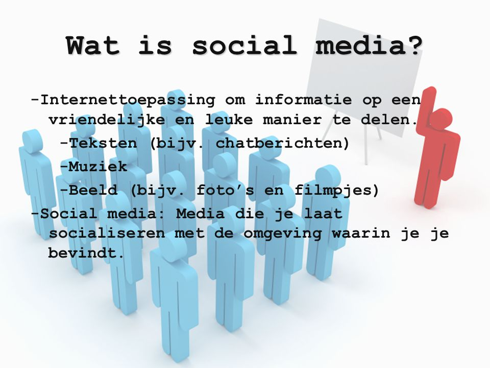 Wat is social media -Internettoepassing om informatie op een vriendelijke en leuke manier te delen.
