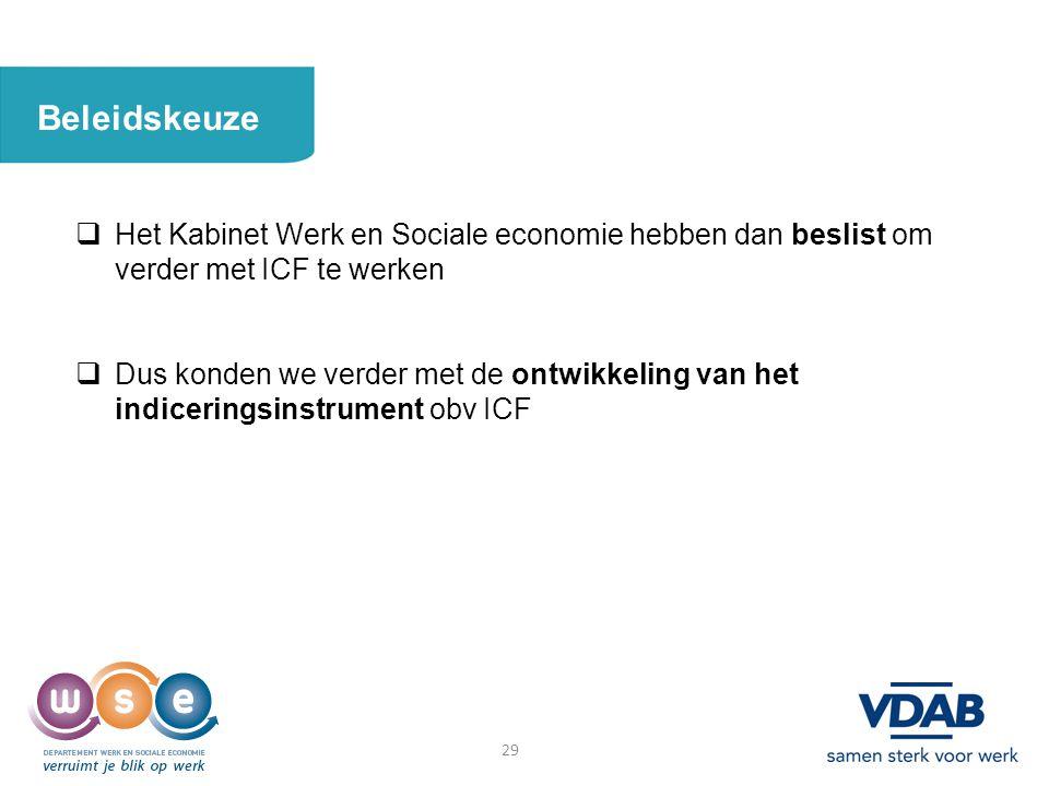 Beleidskeuze Het Kabinet Werk en Sociale economie hebben dan beslist om verder met ICF te werken.
