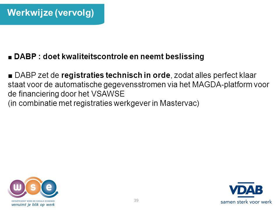 Werkwijze (vervolg) ■ DABP : doet kwaliteitscontrole en neemt beslissing.