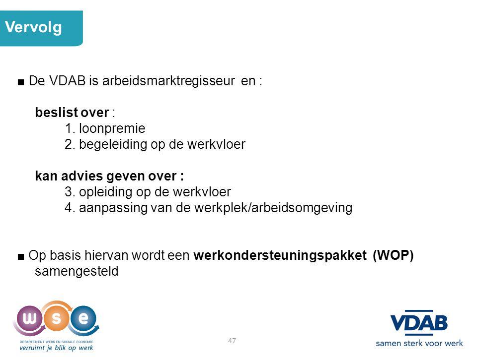 Vervolg ■ De VDAB is arbeidsmarktregisseur en : beslist over :