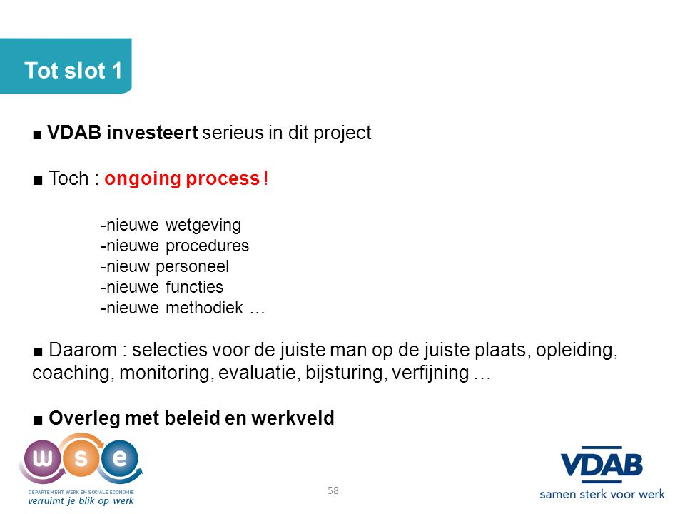 Tot slot 1 ■ Toch : ongoing process ! -nieuwe wetgeving