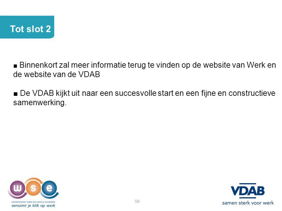 Tot slot 2 ■ Binnenkort zal meer informatie terug te vinden op de website van Werk en de website van de VDAB.