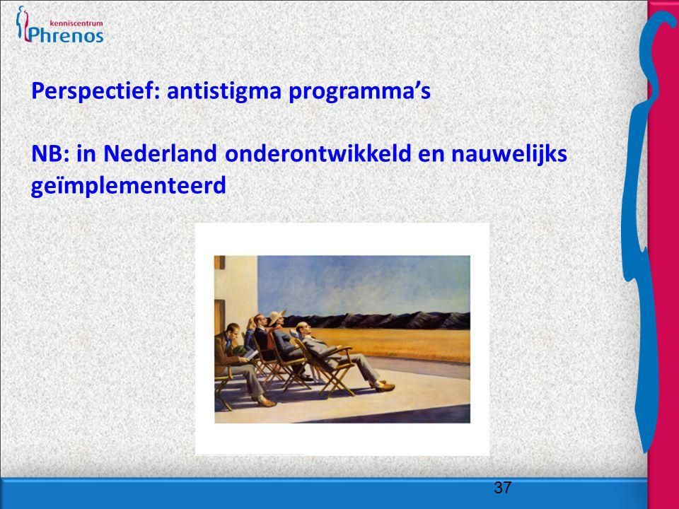 Perspectief: antistigma programma's NB: in Nederland onderontwikkeld en nauwelijks geïmplementeerd