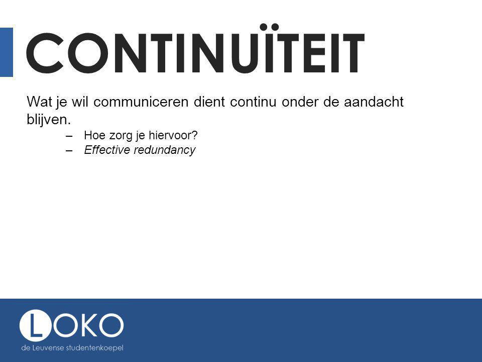 Continuïteit Wat je wil communiceren dient continu onder de aandacht blijven. Hoe zorg je hiervoor