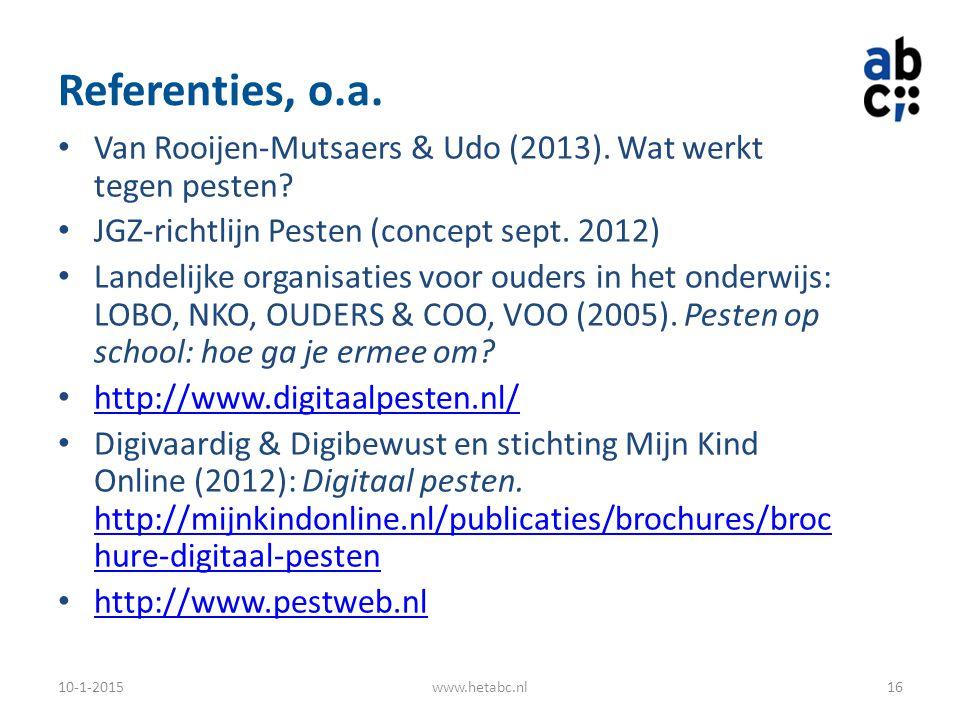 Referenties, o.a. Van Rooijen-Mutsaers & Udo (2013). Wat werkt tegen pesten JGZ-richtlijn Pesten (concept sept. 2012)
