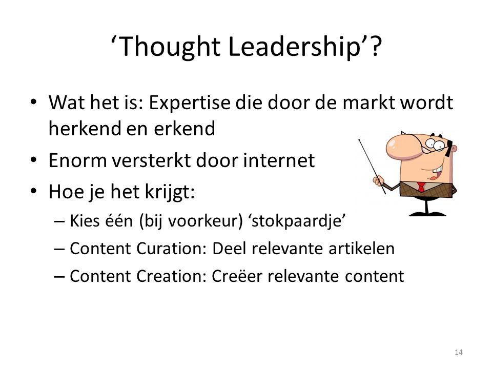 'Thought Leadership' Wat het is: Expertise die door de markt wordt herkend en erkend. Enorm versterkt door internet.