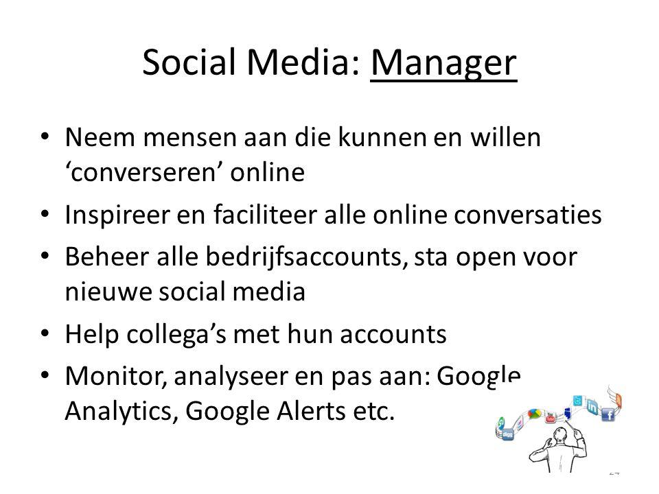 Social Media: Manager Neem mensen aan die kunnen en willen 'converseren' online. Inspireer en faciliteer alle online conversaties.