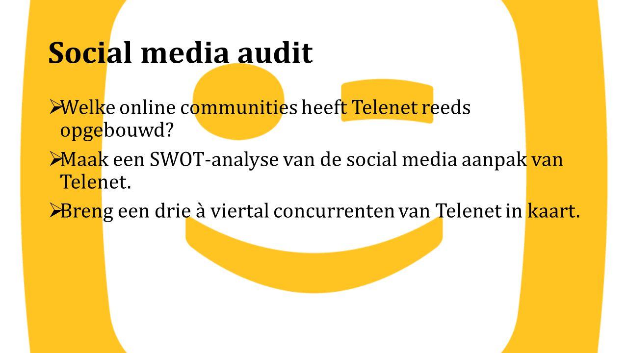 Social media audit Welke online communities heeft Telenet reeds opgebouwd Maak een SWOT-analyse van de social media aanpak van Telenet.