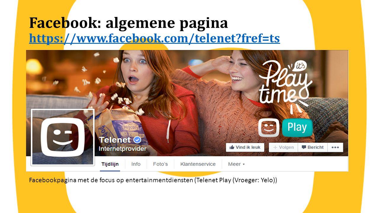 Facebook: algemene pagina https://www.facebook.com/telenet fref=ts