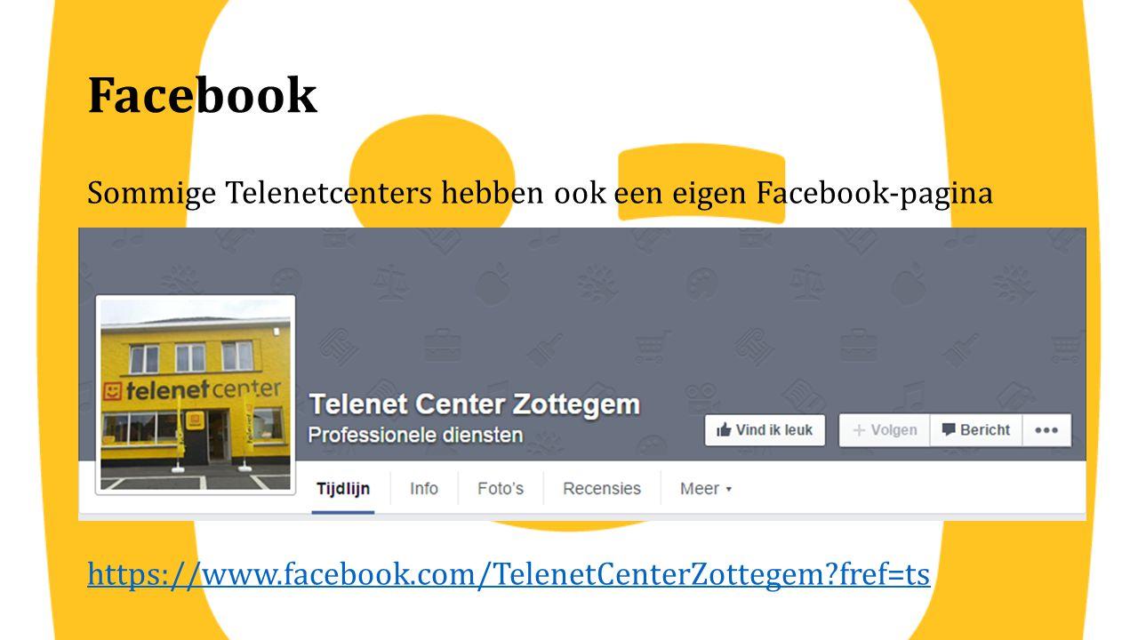 Facebook Sommige Telenetcenters hebben ook een eigen Facebook-pagina