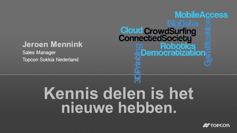 Kennis delen is het nieuwe hebben. Jeroen Mennink Sales Manager