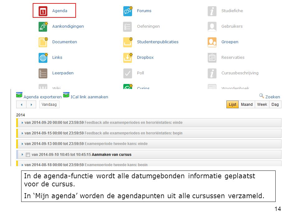 In de agenda-functie wordt alle datumgebonden informatie geplaatst voor de cursus.