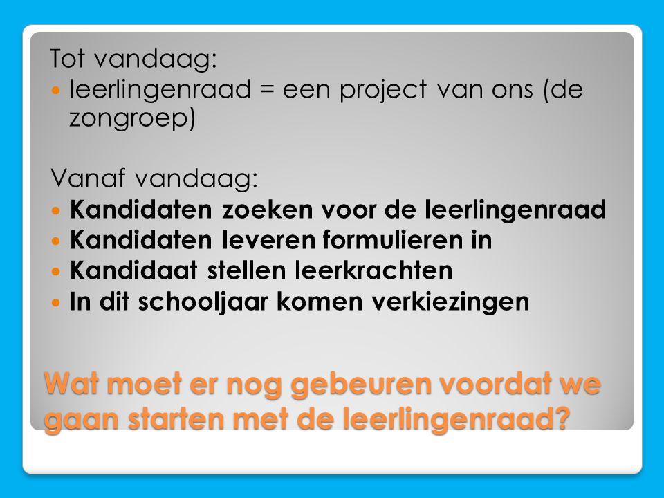 Tot vandaag: leerlingenraad = een project van ons (de zongroep) Vanaf vandaag: Kandidaten zoeken voor de leerlingenraad.