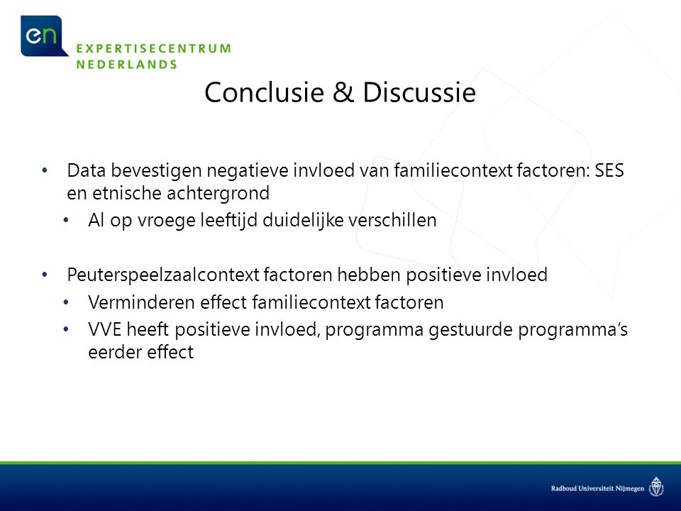Conclusie & Discussie Data bevestigen negatieve invloed van familiecontext factoren: SES en etnische achtergrond.
