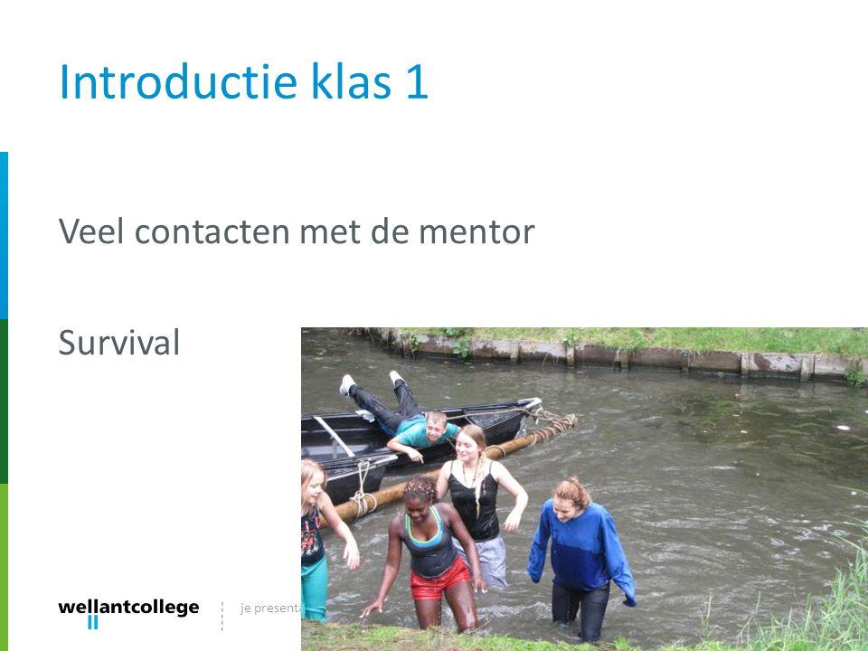 Introductie klas 1 Veel contacten met de mentor Survival
