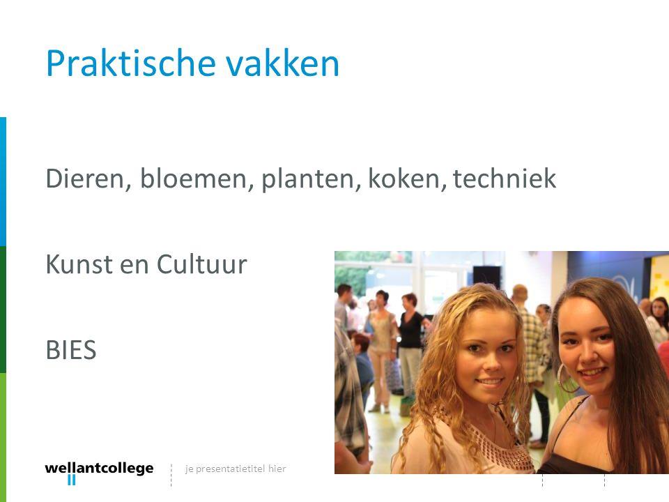 Praktische vakken Dieren, bloemen, planten, koken, techniek Kunst en Cultuur BIES je presentatietitel hier.