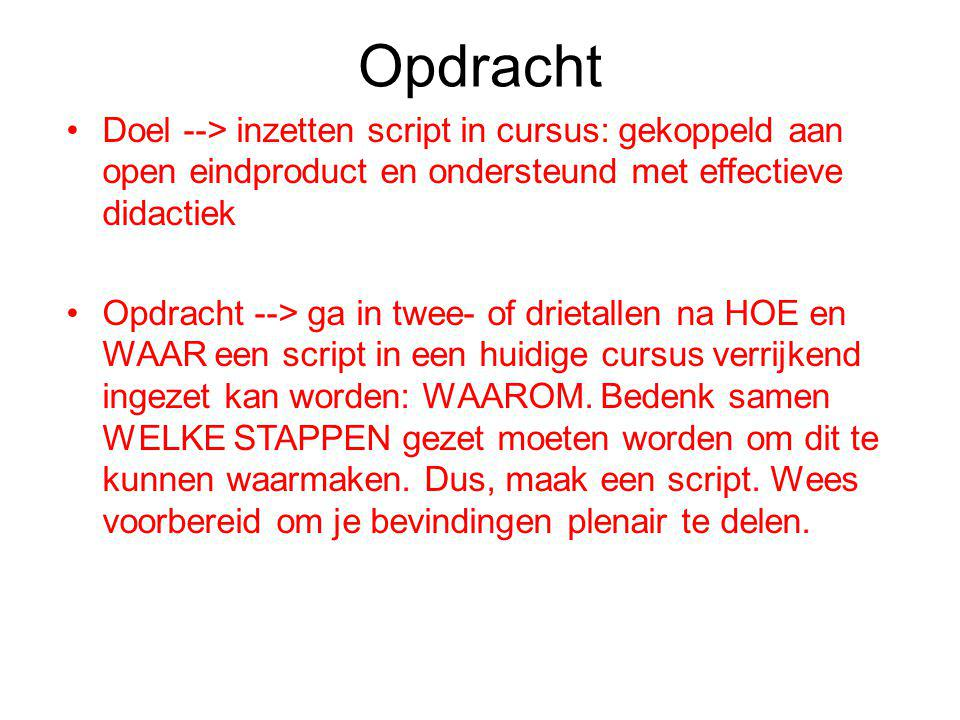 Opdracht Doel --> inzetten script in cursus: gekoppeld aan open eindproduct en ondersteund met effectieve didactiek.