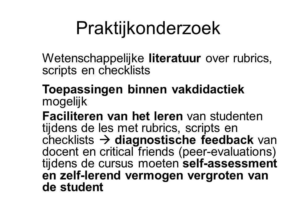 Praktijkonderzoek Wetenschappelijke literatuur over rubrics, scripts en checklists Toepassingen binnen vakdidactiek mogelijk.