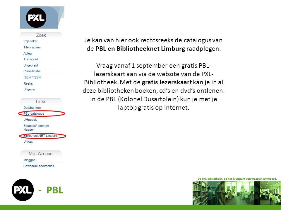 Je kan van hier ook rechtsreeks de catalogus van de PBL en Bibliotheeknet Limburg raadplegen.